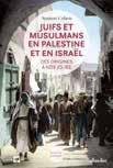 Juifs et Musulmans en Palestine et en Israel: Des Origins a Nos Jours