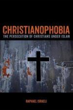 Christianophobia: The Persecution of Christians under Islam